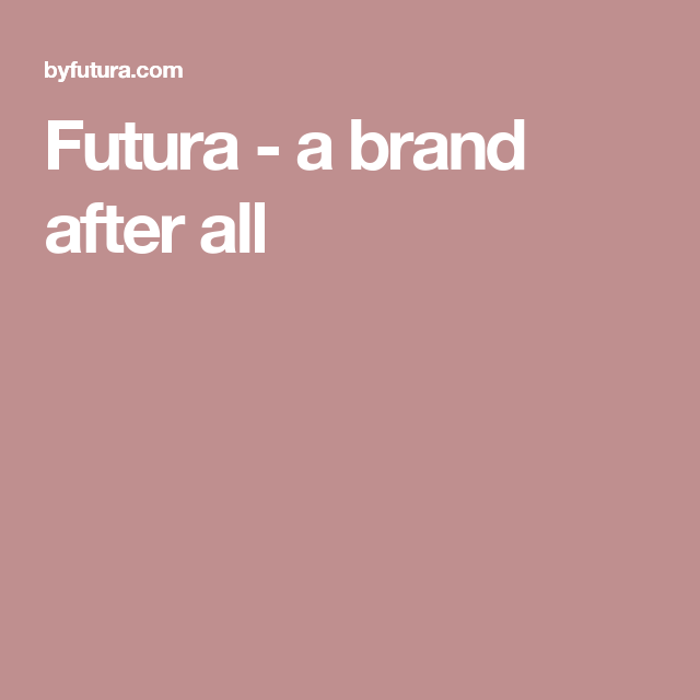 Futura - a brand after all