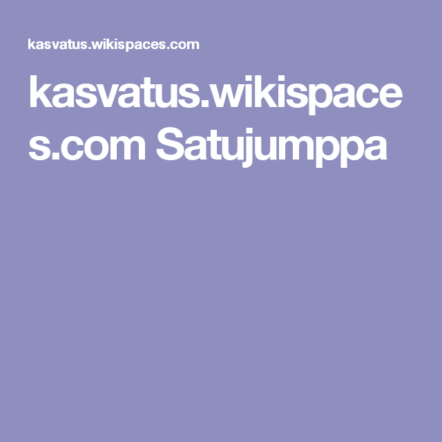 kasvatus.wikispaces.com Satujumppa