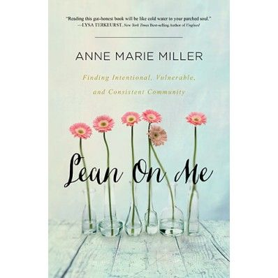 Lean On Me : Finding Intentional, Vulnerable, and Consistent Community, Anne Miller
