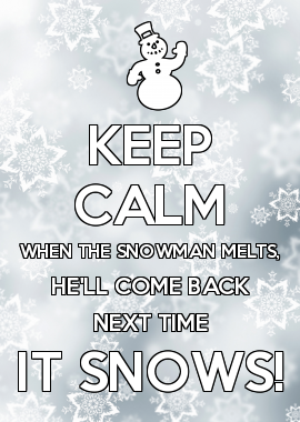 Marvelous KEEP CALM WHEN THE SNOWMAN MELTS, HEu0027LL COME BACK NEXT TIME IT SNOWS. Christmas  QuotesChristmas ...