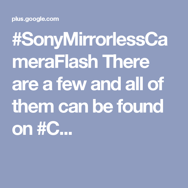 #SonyMirrorlessCameraFlash There are a few and all of them can be found on #C...