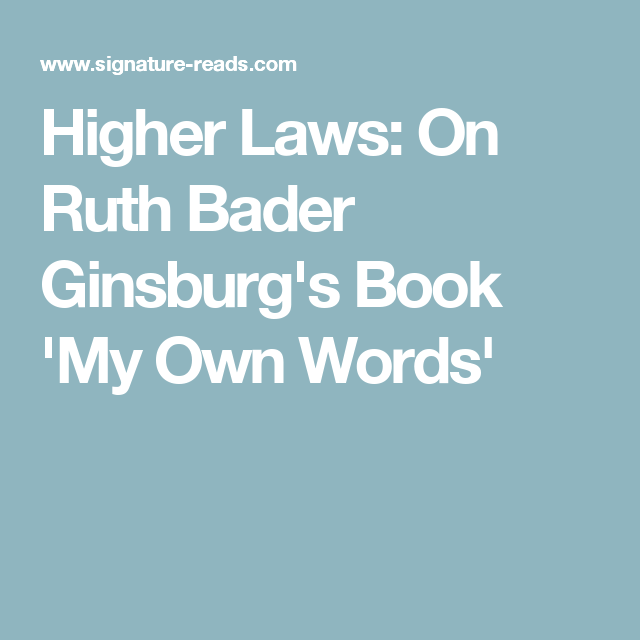 Higher Laws: On Ruth Bader Ginsburg's Book 'My Own Words'