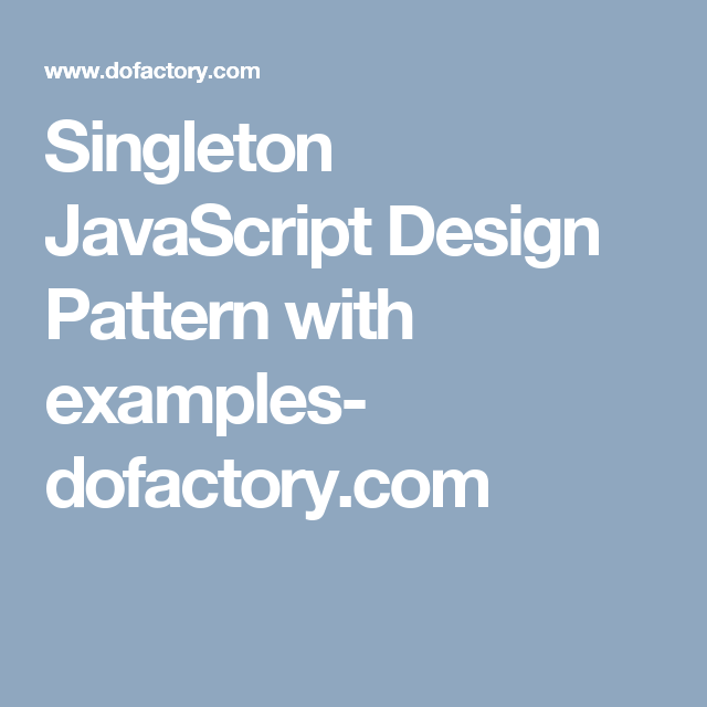 Singleton Javascript Design Pattern With Examples Dofactory Com