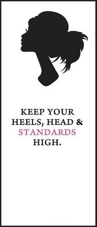 Keep your heels, head & standards high. #quote Remember, you are a lady and no one will forget.  Lift your chin, walk into that room, and smile. You are every bit as good as anyone, when you know it so will the world. She was right.