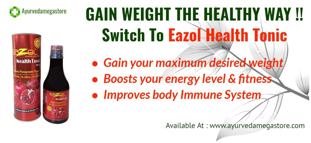 Gain Weight The Healthy Way Switch To Eazol Health Tonic