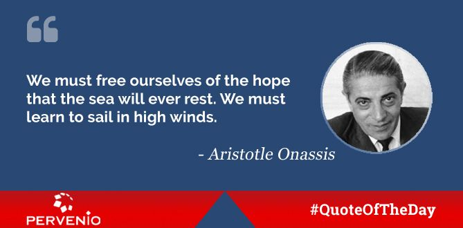 Aristotle Onassis Quotes We Must Free Ourselves Of The Hope That The Sea Will Ever Rest We Must Learn To Innovation Quotes Sailing Classes Quote Of The Day