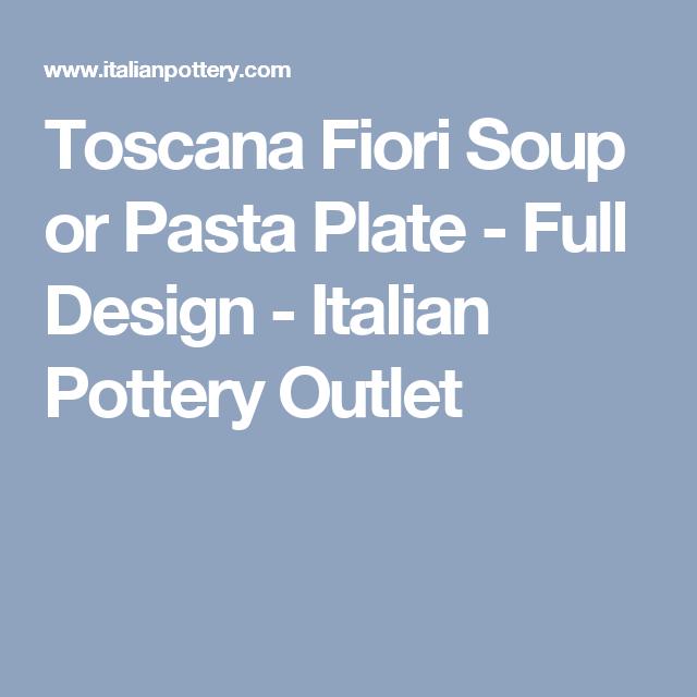 Toscana Fiori Soup or Pasta Plate - Full Design - Italian Pottery ...