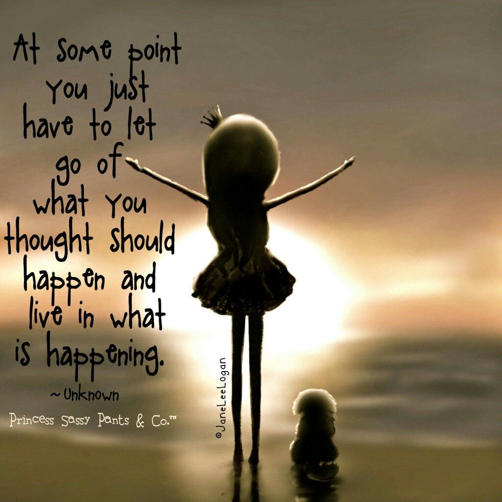 At some point you just have to let go of what you thought