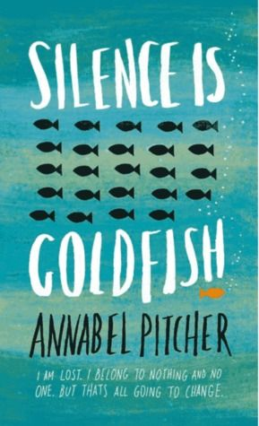 Silence is Goldfish by Annabel Pitcher - delightfully addictive and surprisingly raw.