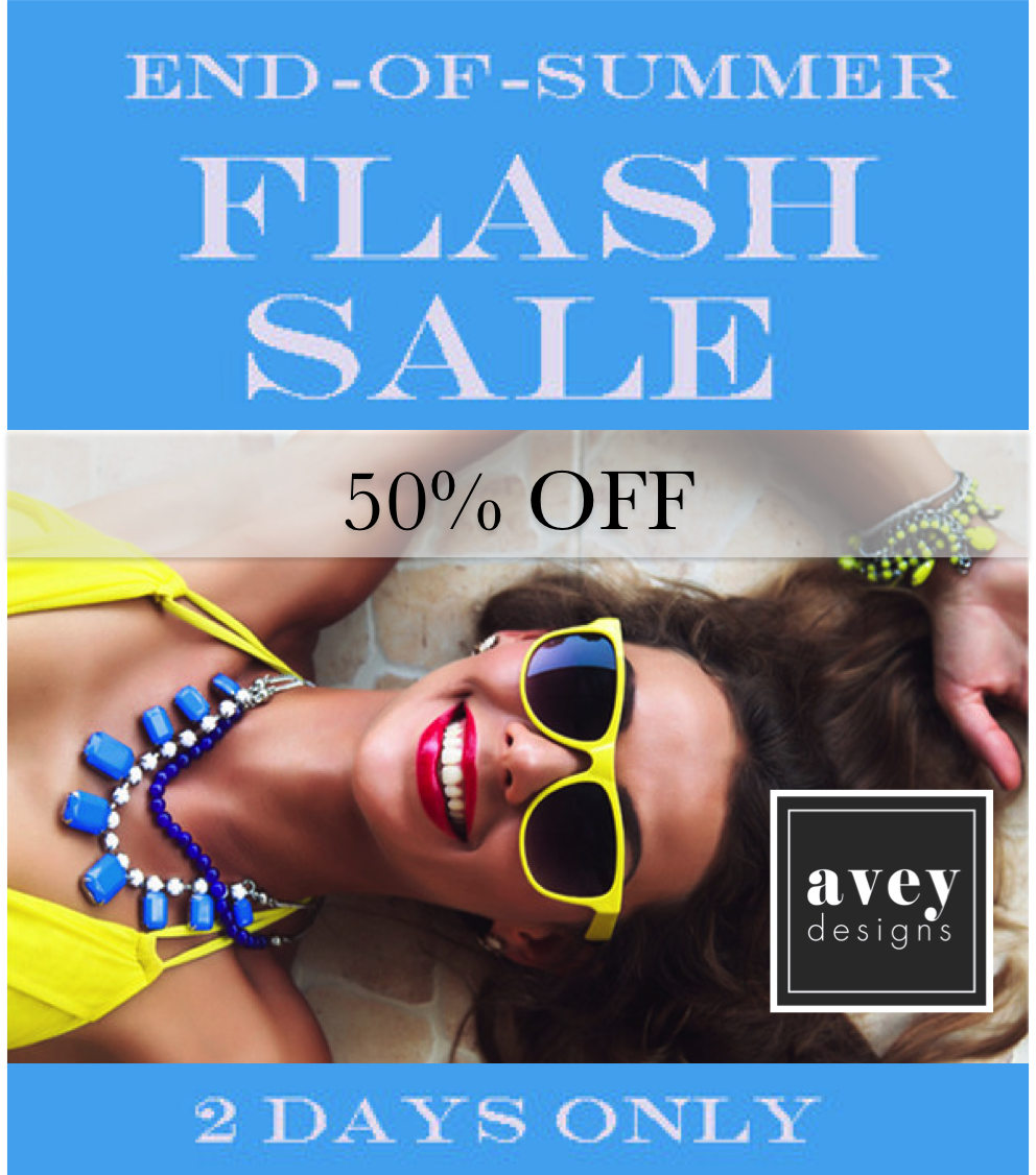End of summer Flash Sale! 50% off jewelry at Avey Designs. Only 2 days! Visit http://aveydesigns.com/