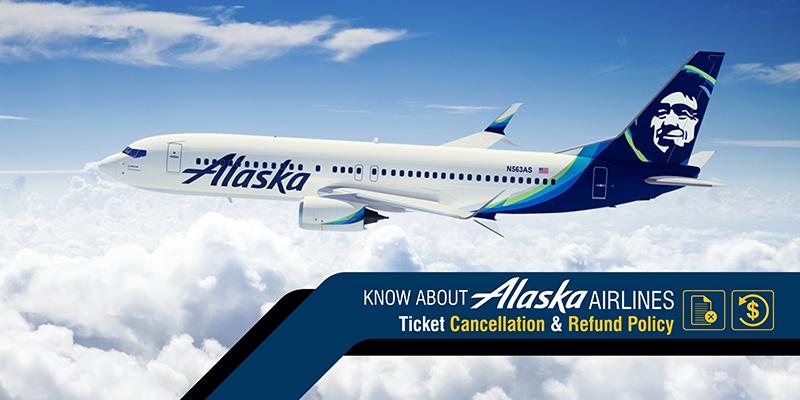 Alaska Airlines Ticket Cancellation & Refund Policy