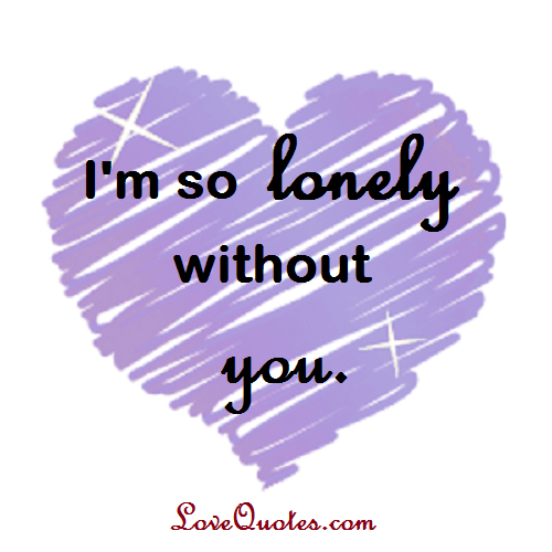 I m lonely without you