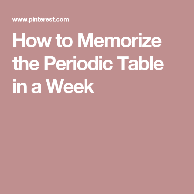 How To Memorize The Periodic Table In A Week Memory Palace Pinterest