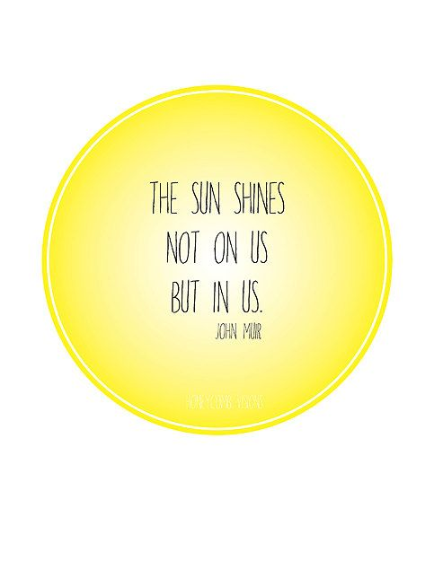 The sun shines not on us but in us.\