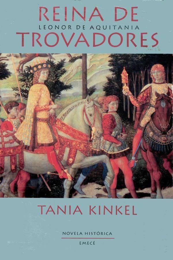 Reina De Trovadores De Tania Kinkel Novela Historica Libros Para Leer Descargar Libros Gratis