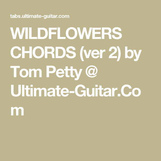Wildflowers Chords Ver 2 By Tom Petty Ultimate Guitar