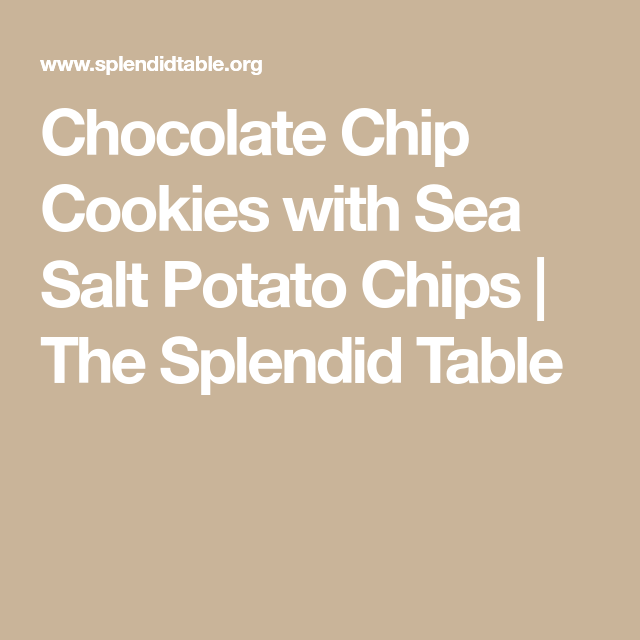 Chocolate Chip Cookies with Sea Salt Potato Chips