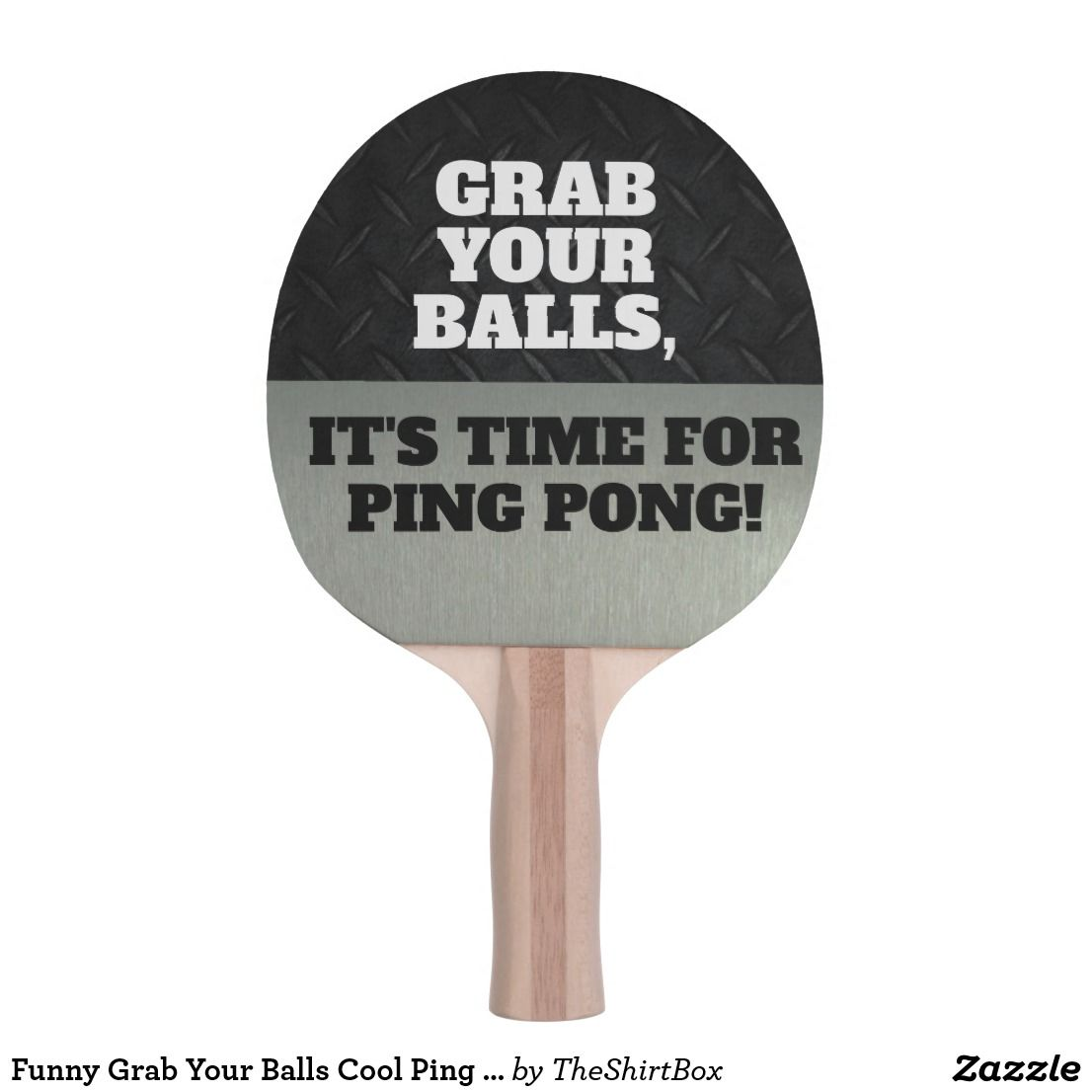 Funny Grab Your Balls Cool Ping Pong Quote Ping Pong Paddle A Black And Silver Design For The Avid Ping Pong Player With A Fu Ping Pong Paddles Ping Pong Ping