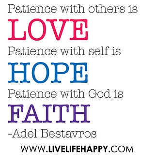 Patience With Others Is Love, Patience With Self Is Hope, And Patience With  God