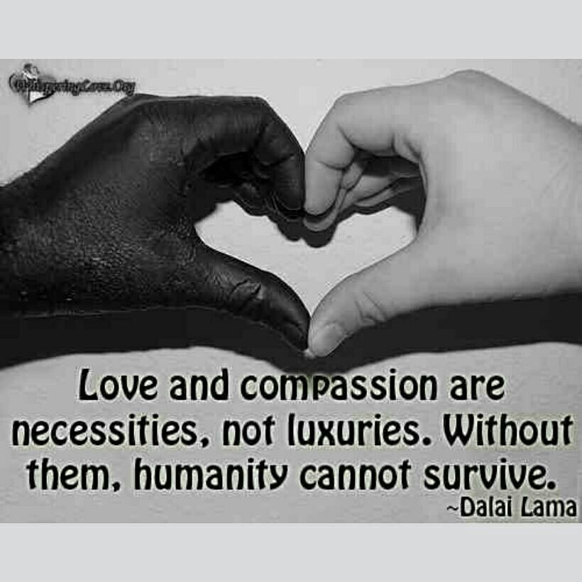 Dalai Lama Love Compassion Necessities Not Luxuries Without Them