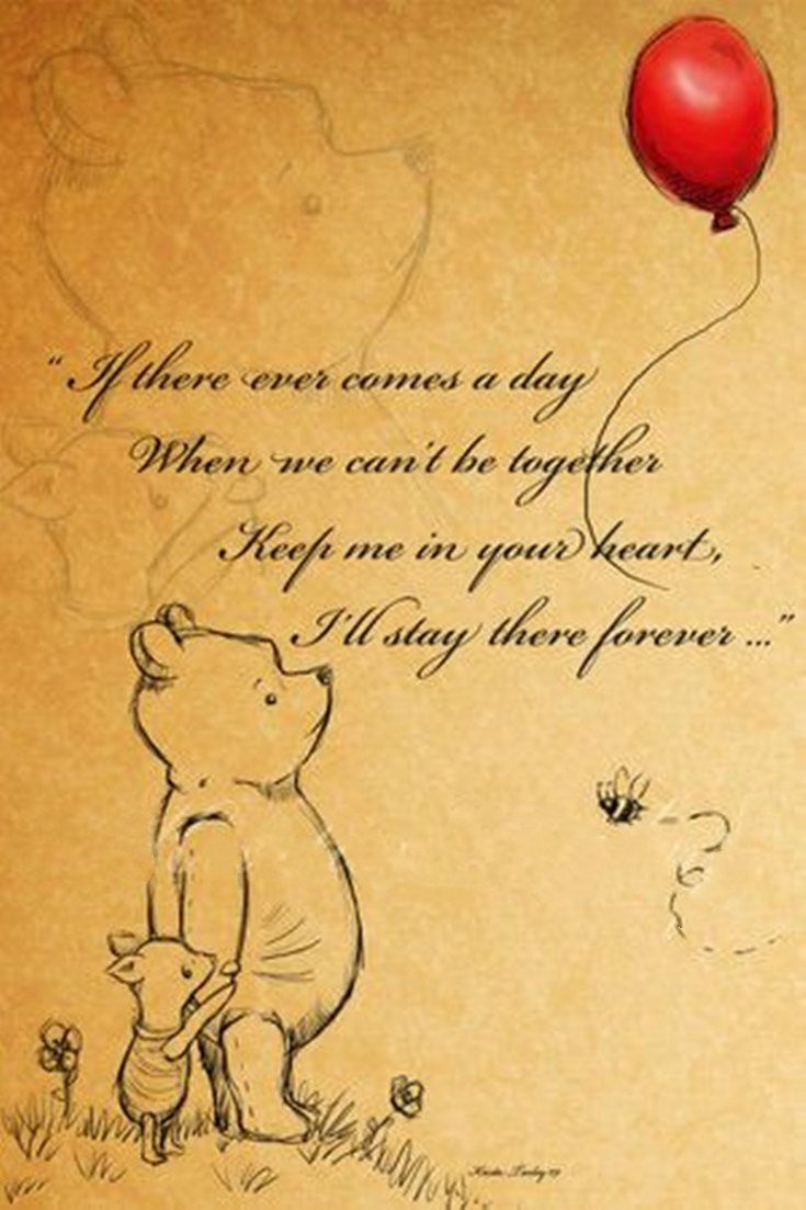 My mom loved winnie the pooh quotes. These remind me of my mom. I know my mom wanted me to keep her in my heart. My mom will always be in my Winnie The Pooh Quotes To Fill Your Heart With Joy 222