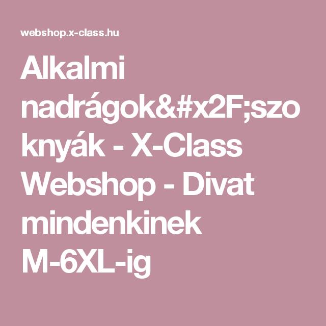 446c9453aa Alkalmi nadrágok/szoknyák - X-Class Webshop - Divat mindenkinek M-6XL-