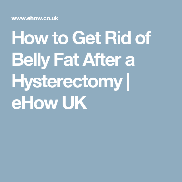 How to get rid of belly fat after a hysterectomy ehow uk how to get rid of belly fat after a hysterectomy ehow uk ccuart Images