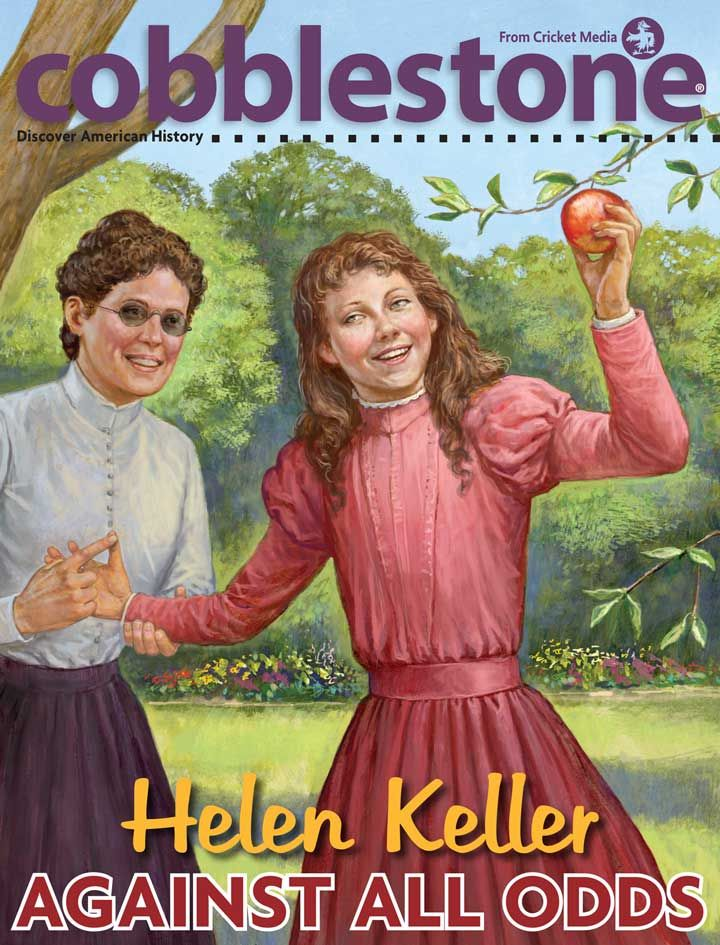 March 2017 Cobblestone Helen Keller Against All Odds Cover Art By Michael Welply By Pursuing A F Current Events For Kids American History Historical Events