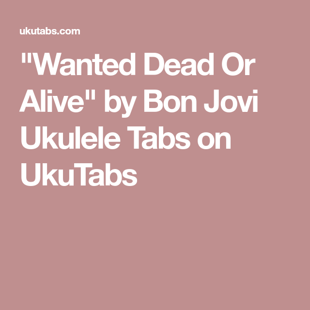 Wanted Dead Or Alive By Bon Jovi Ukulele Tabs On Ukutabs Ukulele