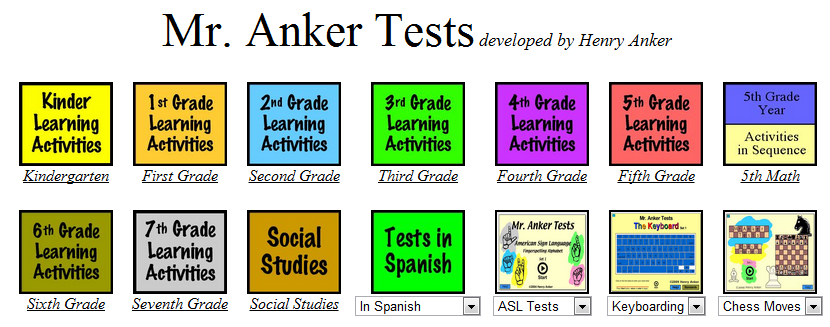 Mr. Anker Tests   Interactive resource to help students (K-7) prepare/practice for state tests.  Teacher created. After each activity   students receive a score to see how well they did.