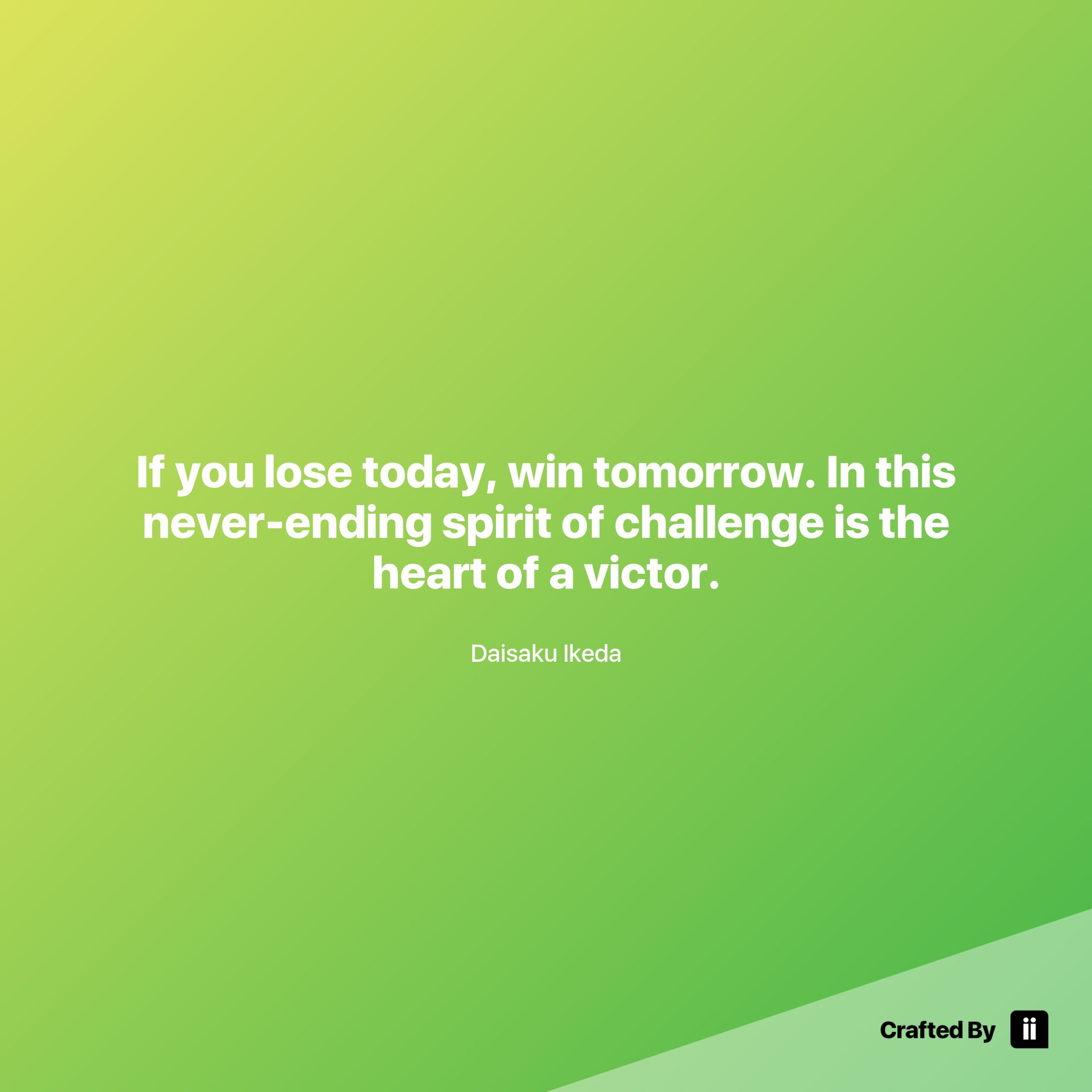 Win Or Lose Quotes If You Lose Today Win Tomorrowin This Neverending Spirit Of