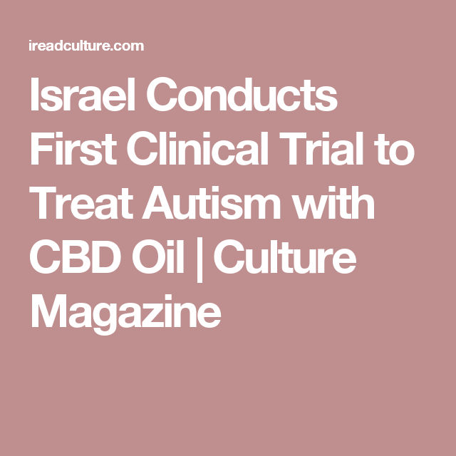 israel conducts first clinical trial to treat autism with cbd oil