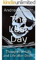 The Last Day: Thoughts on Life and Life after Death