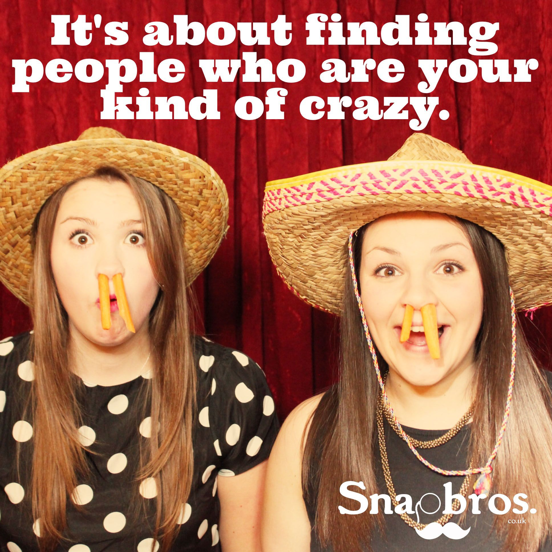 It's about finding people who are your kind of crazy.