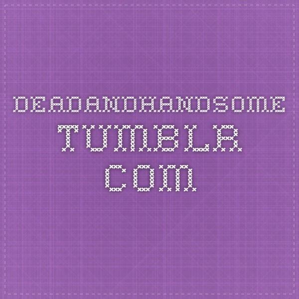 deadandhandsome.tumblr.com