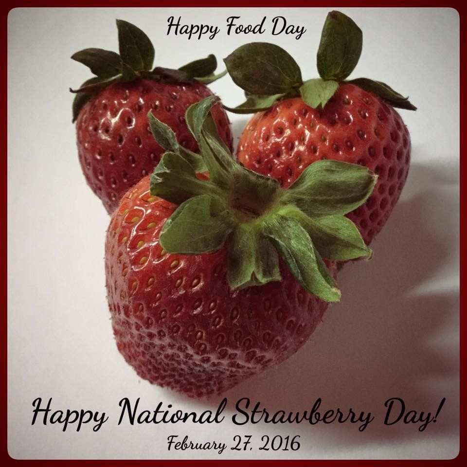 Happy National Strawberry Day! February 27, 2016 Happy