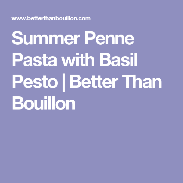 Summer Penne Pasta with Basil Pesto | Better Than Bouillon
