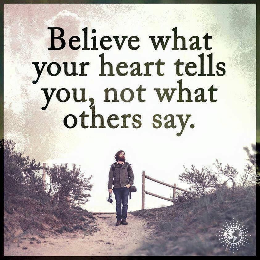 Believe Quotes Believe What Your Heart Tells You Not What Others Say Believe Quotes Sayings Power Of Positivity