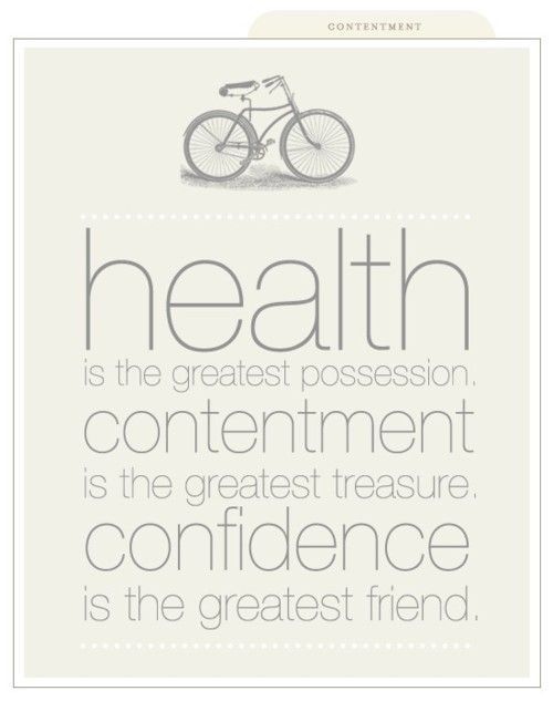 Health is the greatest possession. Contentment is the greatest treasure. Confidence is the greatest friend.