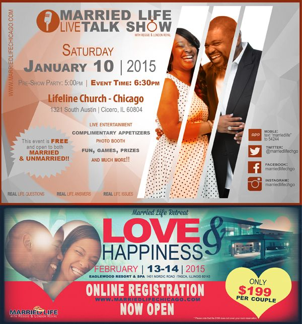 You Are Invited to the Married Life LIVE Talk Show with Reggie & London Royal on Saturday, January 10, 2015 with the Pre-Show Party at 5:00 P.M. and the Event Time at 6:30 P.M.  Featuring: Live Entertainment, Complimentary Appetizers,  a Photo Booth, Fun, Games, Prizes and Much More! Location: Lifeline Church Chicago 1321 South Austin, Cicero, Illinois 60804  This Event is FREE & Open to Both Married & Unmarried!!  For More Info: www.MarriedLifeChicago.com