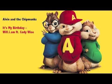 Will I Am Ft Cody Wise It 39 S My Birthday Chipmunk Version