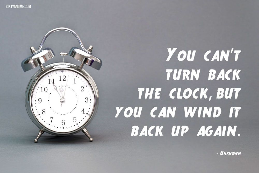 You Cant Turn Back The Clock But You Can Wind It Back Up Again