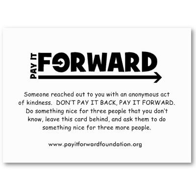 Pay It Forward Paying It Forward Quotes Random Acts Of Kindness Pay It Forward
