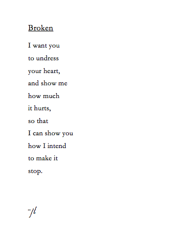 I want you to undress your heart, and show me how much it ...