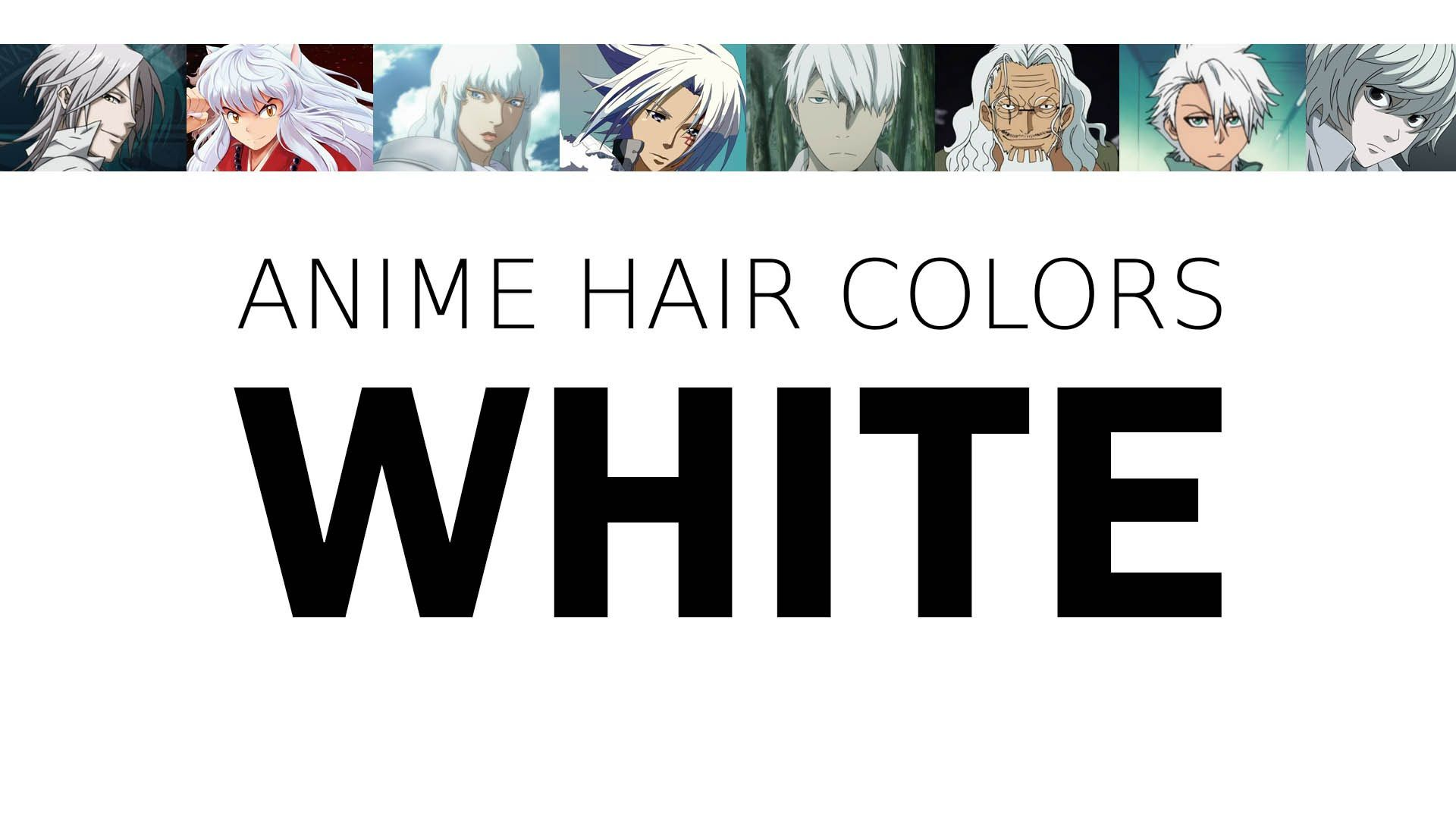 Hair Color In Anime Characters White Meaning Psychology Anime Hair Color Anime Hair Color Meanings