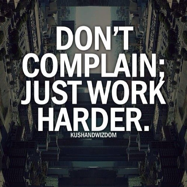 Hard Work Motivation Quotes: Complaining Is Easy. Success Takes Hard Work. Don't Give