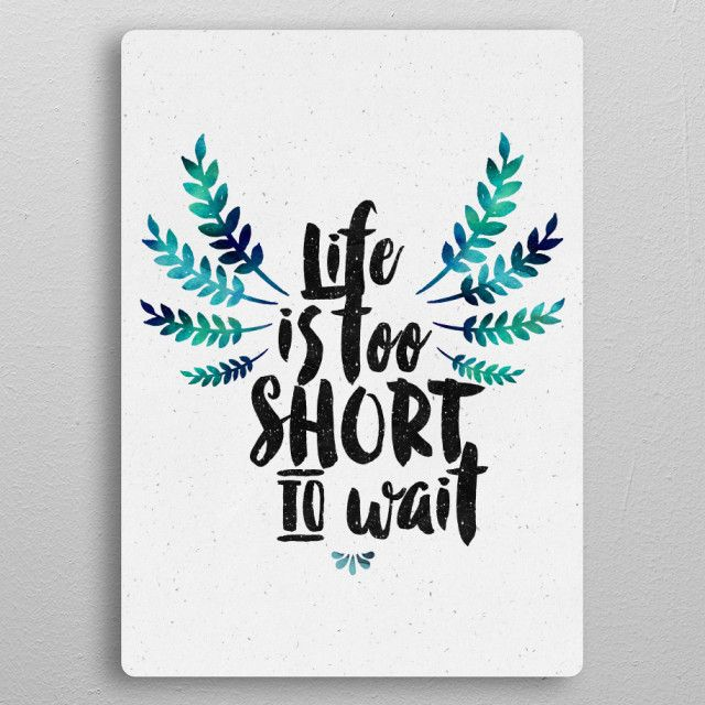 Life's too short to wait Text Art Poster Print | metal ...