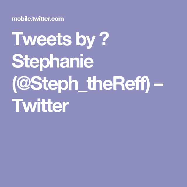 Tweets by 🌺 Stephanie (@Steph_theReff) – Twitter