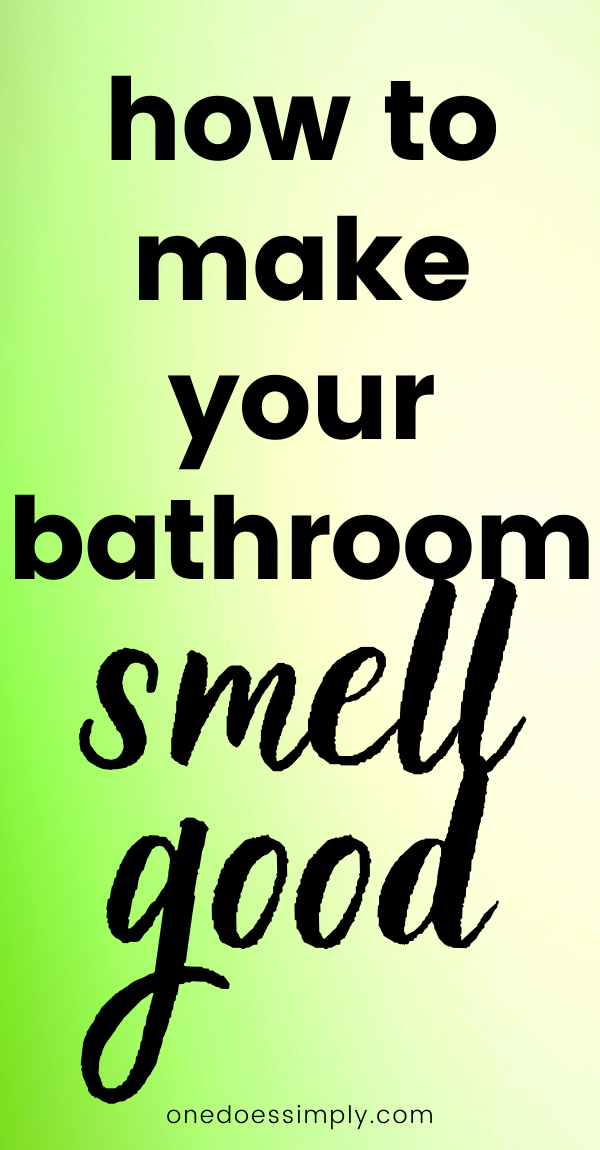 How to Make Your Bathroom Smell Good | ONE DOES SIMPLY in ...