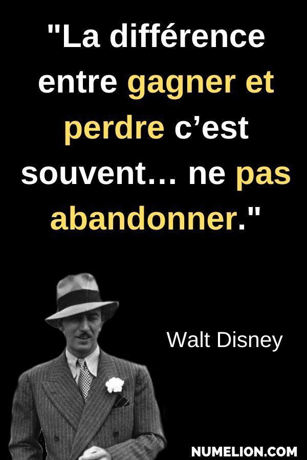 Citation de Walt Disney pour ne pas abandonner Citation de Walt Disney, la différence entre gagner
